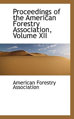 Image for Proceedings of the American Forestry Association, Volume XII