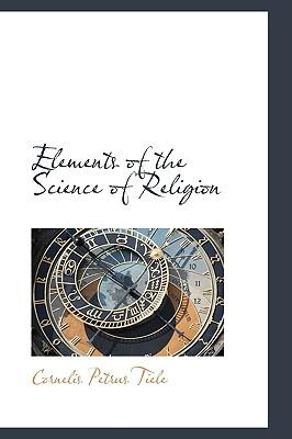 Elements of the Science of Religion, Tiele, Cornelis Petrus