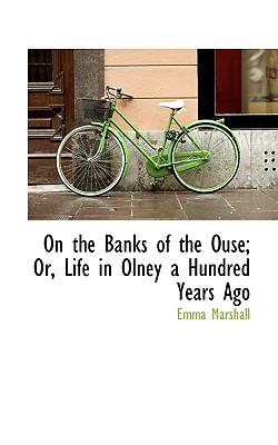 On the Banks of the Ouse; Or, Life in Olney a Hundred Years Ago, Marshall, Emma