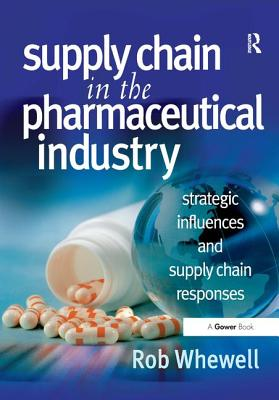 Image for Supply Chain in the Pharmaceutical Industry: Strategic Influences and Supply Chain Responses