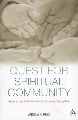 Quest for Spiritual Community: Reclaiming Spiritual Guidance for Contemporary Congregations, Angela H. Reed