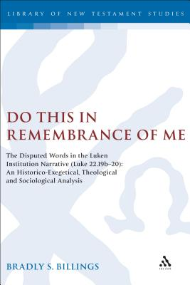 Image for Do This in Remembrance of Me: The Disputed Words in the Lukan Institution Narrative (Luke 22.19b-20): An Historico-Exegetical, Theological and ... (The Library of New Testament Studies)