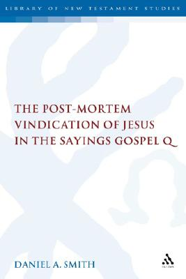 The Post-Mortem Vindication of Jesus in the Sayings Gospel Q (The Library of New Testament Studies), Smith, Daniel A.