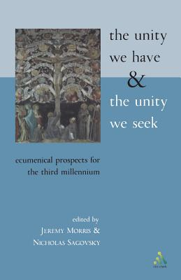 Image for The Unity We Have and the Unity We Seek: Ecumenical Prospects For The Third Millennium