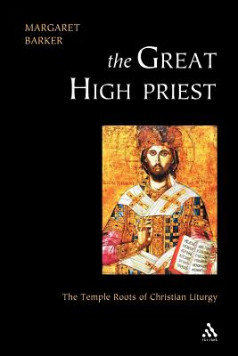 The Great High Priest: The Temple Roots of Christian Liturgy, MARGARET BARKER