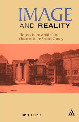 Image and Reality: The Jews in the World of the Christians in the Second Century, Lieu, Judith