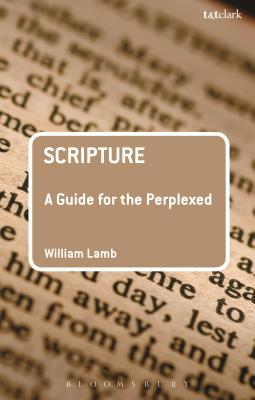 Scripture: A Guide for the Perplexed (Guides for the Perplexed), William R S Lamb