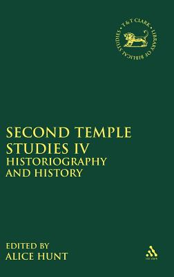 Second Temple Studies IV: Historiography and History (The Library of Hebrew Bible/Old Testament Studies)