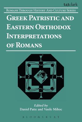 Greek Patristic and Eastern Orthodox Interpretations of Romans (Romans Through History & Culture), Daniel Patte, Vasile Mihoc