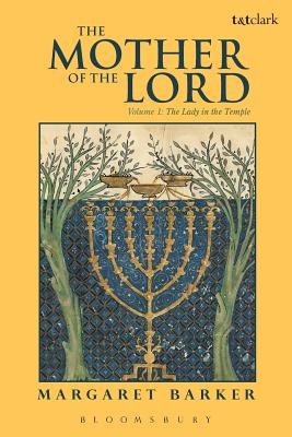 The Mother of the Lord: Volume 1: The Lady in the Temple, Barker, Margaret