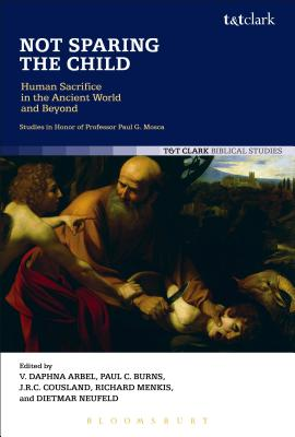 Image for Not Sparing the Child: Human Sacrifice in the Ancient World and Beyond