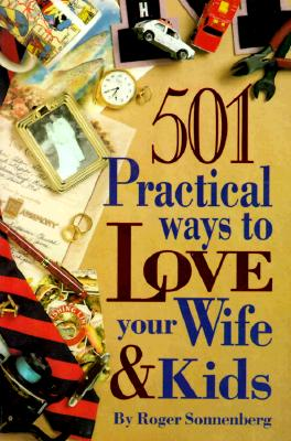 Image for 501 Practical Ways to Love Your Wife and Kids