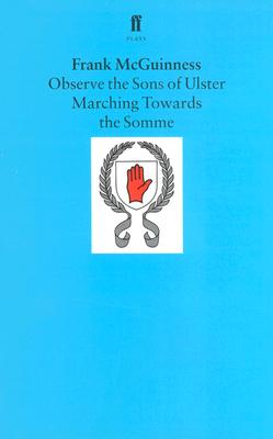 Image for Observe the Sons of Ulster Marching Towards the Somme: A Play