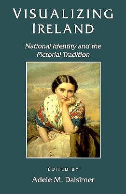 Image for Visualizing Ireland: National Identity and the Pictorial Tradition