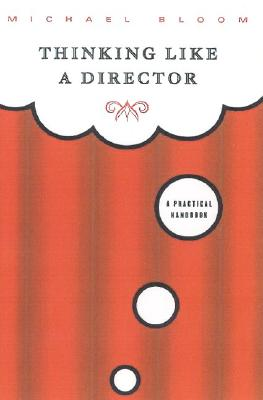 Thinking Like a Director: A Practical Handbook, Bloom, Michael