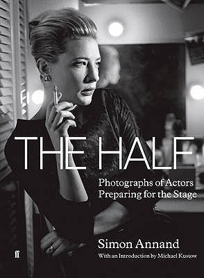 Image for The Half : Photographs of Actors Preparing for the Stage