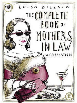 The Complete Book of Mothers-In-Law, Luisa Dillner