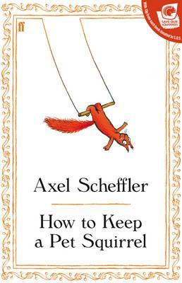How to Keep a Pet Squirrel, Scheffler, Axel