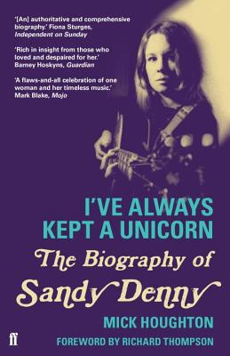 Image for I'VE ALWAYS KEPT A UNICORN; THE BIOGRAPHY OF SANDY DENNY