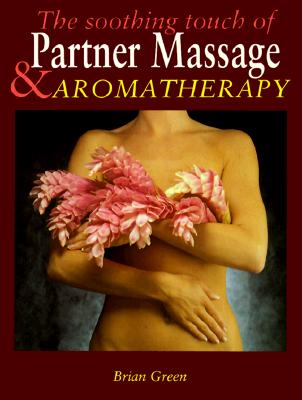 Image for The Soothing Touch of Partner Massage and Aromatherapy (Complete) (Complete S.)