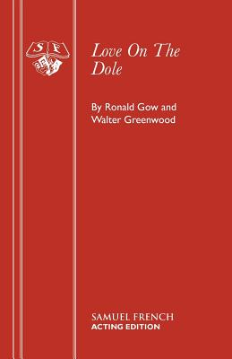 Love on the Dole (Acting Edition), Gow, Ronald; Greenwood, Walter