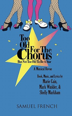 Too Old for the Chorus But Not Too Old to Be a Star, Cain, Marie; Winkler, Mark; Markham, Shelly