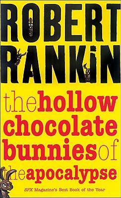 The Hollow Chocolate Bunnies of the Apocalypse, Robert Rankin