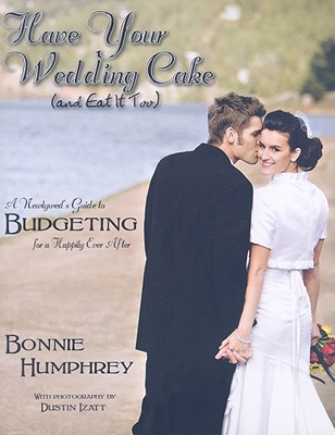 Have Your Wedding Cake (and Eat it Too), Bonnie Humphrey