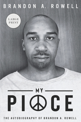 Image for My Piece and My Peace: The Autobiography of Brandon A. Rowell