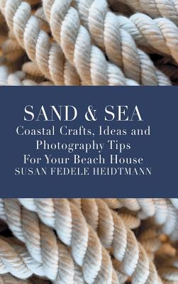 Image for SAND & SEA: COASTAL CRAFTS, IDEAS AND PHOTOGRAPHY TIPS FOR YOUR BEACH HOUSE