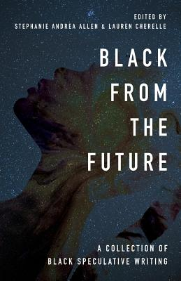 Image for Black From the Future: A Collection of Black Speculative Writing