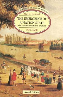 The Emergence of a Nation State 1529-1660: The Commonwealth of England 1529-1660 (2nd Edition), Smith, Alan G. R.