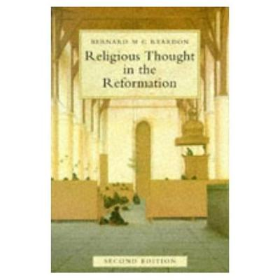 Religious Thought in the Reformation, Bernard M. G. Reardon