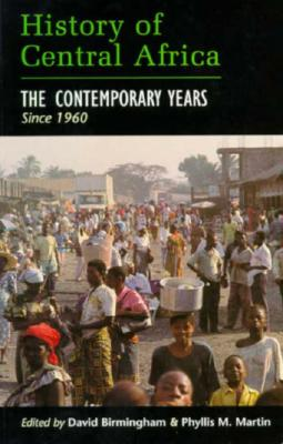 Image for History of Central Africa: The Contemporary Years Since 1960