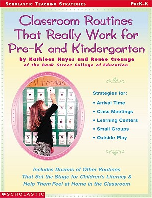 Image for Classroom Routines That Really Work for Pre-K and Kindergarten: Dozens of Other Routines That Set the Stage for Children's Literacy & Help Them Feel At Home in the Classroom