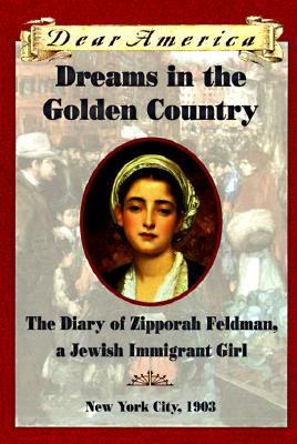 Image for Dreams in the Golden Country : The Diary of Zipporah Feldman, a Jewish Immigrant Girl