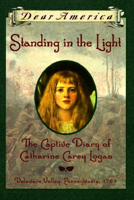 Standing in the Light: The Captive Diary of Catharine Carey Logan, Delaware Valley, Pennsylvania, 1763, Osborne, Mary Pope