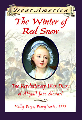 The Winter of Red Snow: The Revolutionary War Diary of Abigail Jane Stewart, Valley Forge, Pennsylvania, 1777 (Dear America), KRISTIANA GREGORY