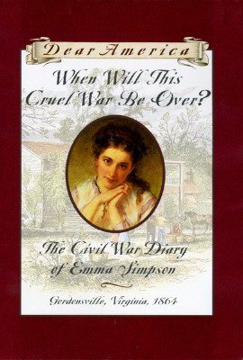 Image for When Will This Cruel War Be Over?: The Civil War Diary of Emma Simpson, Gordonsville, Virginia, 1864 (Dear America Series)
