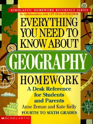 Everything You Need To Know About Geography Homework (Evertything You Need To Know..), ANNE ZEMAN, KATE KELLY