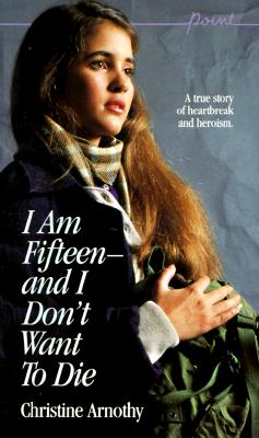I Am Fifteen--And I Don't Want to Die (Point), CHRISTINE ARNOTHY