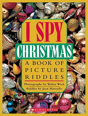 I Spy Christmas:  A Book of Picture Riddles, Jean Marzollo, Walter Wick (Photographer)