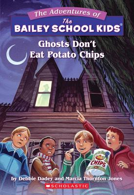Ghosts Don't Eat Potato Chips (The Adventures of the Bailey School Kids, #5), Debbie Dadey, Marcia T. Jones