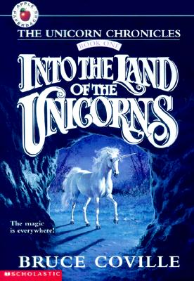 Into the Land of the Unicorns (The Unicorn Chronicles, Book 1), BRUCE COVILLE
