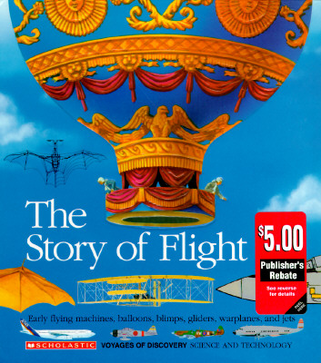 Image for The Story of Flight: Early Flying Machines, Balloons, Blimps, Gliders, Warplanes, and Jets (Voyages of Discovery)