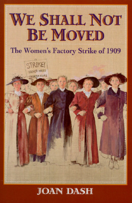Image for WE SHALL NOT BE MOVED THE WOMEN'S FACTORY STRIKE OF 1909