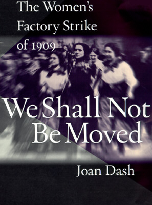 Image for We Shall Not Be Moved: The Women's Factory Strike of 1909