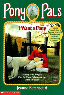 """I Want a Pony (Pony Pals #1), """"Betancourt, Jeanne"""""""