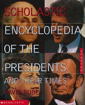 The Scholastic Encyclopedia Of The Presidents And Their Times, David Rubel