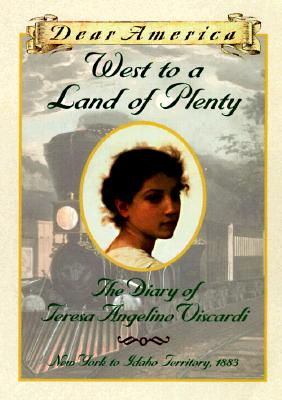 Image for West to a Land of Plenty: The Diary of Teresa Angelino Viscardi, New York to Idaho Territory, 1883 (Dear America)
